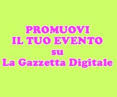 Promuovi il tuo evento su La Gazzetta Digitale