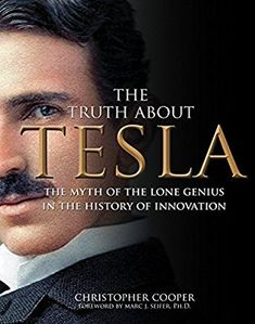 The Truth About Tesla: The Myth of the Lone Genius in the History of Innovation - AbeBooks - Cooper, Christopher: 1631060309
