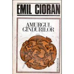 Emil Cioran - Amurgul gîndurilor