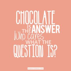 Chocolate is the answer! - Ydence