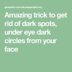 Amazing trick to get rid of dark spots, under eye dark circles from your face