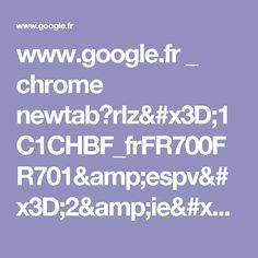 www.google.fr _ chrome newtab?rlz=1C1CHBF_frFR700FR701&espv=2&ie=UTF-8