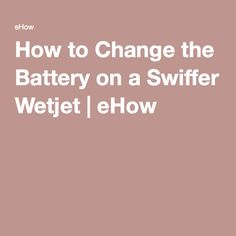 How to Change the Battery on a Swiffer Wetjet | eHow