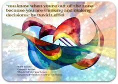 """""""You know when you're out of the zone because you are thinking and making decisions."""" by David Leffel and TheArtofMyHeart.com"""