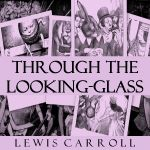 Through the Looking-Glass.  by Lewis Carroll.  read by Kara Shallenberg*.  Year 3.