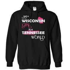 Just A Wisconsin Girl In A Tennessee World T Shirts, Hoodie Sweatshirts