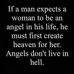 Quotes and inspiration about Love QUOTATION – Image : As the quote says – Description if a man expects a woman to be an angel, he must create heaven for her, angel's don't live in hell - True Quotes, Great Quotes, Quotes To Live By, Motivational Quotes, Funny Quotes, Inspirational Quotes, Being A Man Quotes, Dont Need A Man Quotes, Inspirierender Text