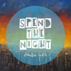"New cover to a song by Charlie Puth. ""Spend th night"""