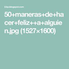 50+maneras+de+hacer+feliz++a+alguien.jpg (1527×1600)
