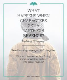 Sometimes forgiveness just isn't an option. Will your characters let their feelings simmer or will they boil over into acts of revenge? | Writerology.net