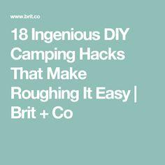 18 Ingenious DIY Camping Hacks That Make Roughing It Easy | Brit + Co