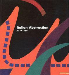 MIRACCO Renato (a cura di), Italian abstraction 1910-1960. Milano, Mazzotta, 2006.