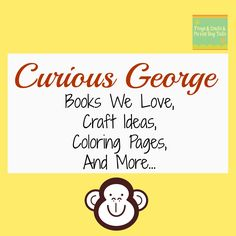Curious George- books we love, craft ideas, coloring pages, and more...