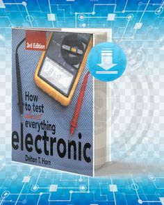 Free Book How to Test Almost Everything Electronic Third Edition By Jack Darr and Delton T Horn pdf. Electronics Projects For Beginners, Electronics Mini Projects, Hobby Electronics, Electronics Basics, Electronic Circuit Projects, Electrical Engineering Books, Basic Electrical Wiring, Electrical Circuit Diagram, Electrical Projects