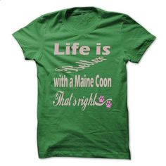 LIFE IS BETTER WITH A MAINE COON - #matching shirt #sleeve tee. GET YOURS => https://www.sunfrog.com/Pets/LIFE-IS-BETTER-WITH-A-MAINE-COON.html?68278