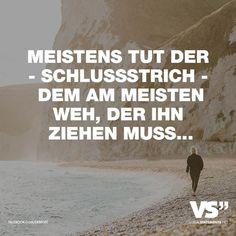 MEISTENS TUT DER - SCHLUSSSTRICH - DEM AM MEISTEN WEH, DER IHN ZIEHEN MUSS... - VISUAL STATEMENTS®️️