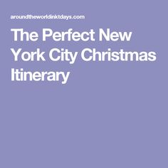 The Perfect New York City Christmas Itinerary