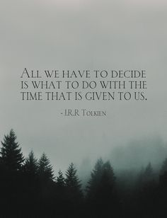 """Tolkien quote """"All we have to decide is what to do with the time that is given us"""" Art Print by angelissacassiani Gandalf Quotes, Hobbit Quotes, Tolkien Quotes, Jrr Tolkien, Book Quotes Tattoo, Tattoo Quotes About Life, Time Quotes, Words Quotes, Quotes To Live By"""