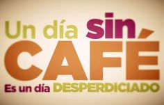 """Un día sin #Café es un día desperdiciado..."" #Frases #Citas @Candidman"
