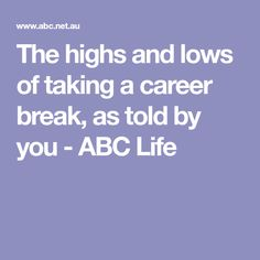 The highs and lows of taking a career break, as told by you - ABC Life