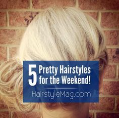 5 Pretty Hairstyles to give you some inspiration this weekend! Change up your look, try something new!