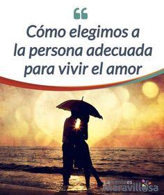 Cómo elegimos a la persona adecuada para vivir el amor Descubre a qué persona #elegimos para sentir el #amor a lo largo de nuestra vida y su traducción #emocional con este artículo #Emociones