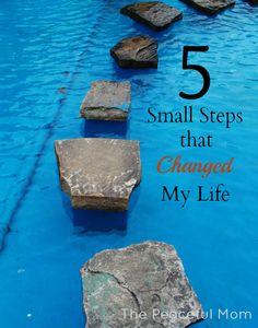 5 Small Steps that Changed My Life in 2012. Little changes that made a big impact.--The Peaceful Mom