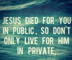 Jesus died for you in public, so don't only live for him in private. No secret Christian. Confess Jesus in public. Life Quotes Love, Quotes About God, Great Quotes, Quotes To Live By, Inspirational Quotes, Christian Quotes About Faith, Powerful Christian Quotes, Christian Sayings, Christian Life