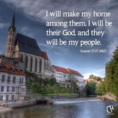 I will make my home among them. I will be their God, and they will be my people. - Ezekiel 37:27 #NLT #Bible
