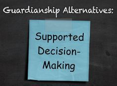 Information graphic showing Guardianship Alternatives written in chalk on a chalk board with Supported Decision Making written on a blue stickie note taped to the chalk board. National And International Days, Different Types Of Autism, Life Skills Activities, Developmental Disabilities, Life Decisions, Chalk Board, Medical Care, Decision Making, Special Needs