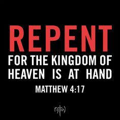 "repent for the kingdom of heaven is at hand | ... , ""Repent, for the kingdom of heaven is at hand."" (Matthew 4:17"
