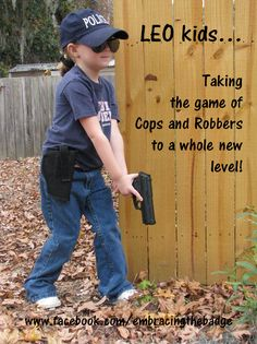 Haha!! This is so my kid!! Just waiting till he gets old enough to join the academy and become a deputy like daddy!