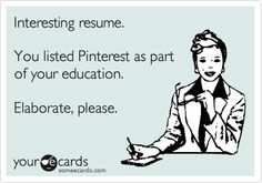 Interesting resume. You listed Pinterest as part of your education. Elaborate, please.