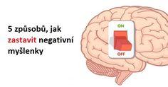 5 způsobů, jak zastavit negativní myšlenky