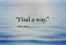 8 Can't-Quit Quotes from Swimmer Diana Nyad - @Helen Palmer George #supersoulsunday