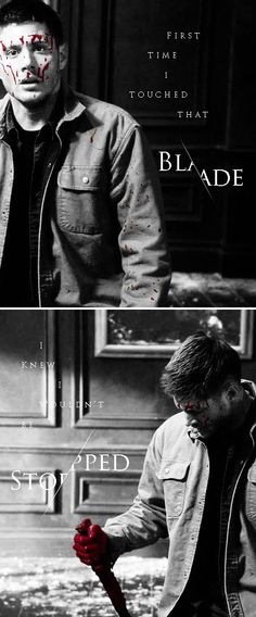 Dean Winchester: The first time that I touched that blade I knew I wouldn't be stopped. #spn