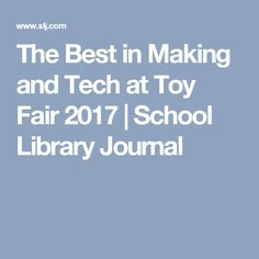 The Best in Making and Tech at Toy Fair 2017 | School Library Journal