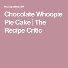 Chocolate Whoopie Pie Cake | The Recipe Critic