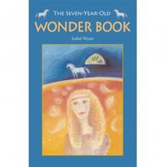 The Seven-Year-Old Wonder Book by Isabel Wyatt. A  magical collection of stories that will be enjoyed by 7-Year-Olds of all ages!