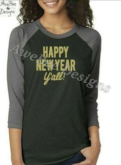 Check out this item in my Etsy shop https://www.etsy.com/listing/469163758/happy-new-year-yall-raglan-baseball