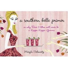 a southern belle primer .. or why Paris Hilton will never be a Kappa Kappa Gamma...posted by one of my sisters ;)