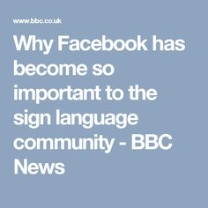 Why Facebook has become so important to the sign language community - BBC News