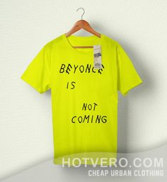 c0d86018 Beyonce Is Not Coming Yellow T Shirt