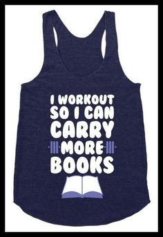 """I work out so I can carry more books"" workout top. Pumpin' It Bookworm Style: Bookish Fitness Apparel - BOOK RIOT Workout Tops, Workout Shirts, Gym Shirts, Running Shirts, Workout Gear, Funny Shirts, Running Outfits, Gym Gear, Workout Fitness"