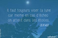 """""""Il faut toujours viser la Lune car même en cas d'échec on atterrit dans les étoiles."""" (Oscar Wilde) Sur Calendovia"""