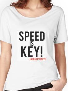 Speed is key jacksepticeye quote Women's Relaxed Fit T-Shirt