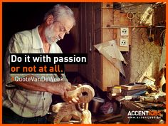 Do it with passion or not at all. #QuoteVanDeWeek #AccentJobs