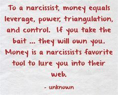 To a narcissist, money equals leverage, power, triangulation,. Narcissistic Mother, Narcissistic Behavior, Narcissistic Sociopath, Narcissistic Personality Disorder, Narcissistic People, Social Work Quotes, Success Quotes, Abusive Relationship, Toxic Relationships