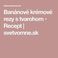 Banánové krémové rezy s tvarohom • Recept | svetvomne.sk