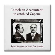 "From CPAexcel CPA Review, ""It was not Elliott Ness and his legendary team of FBI ""Untouchables"" who brought Al Capone to justice but it was a forensic accountant, Frank J. Wilson, from the U.S. Treasury Department's Special Intelligence Unit (which later became the IRS) who finally built a successfully prosecuted case."" Online at https://www.facebook.com/note.php?note_id=386327937250#"
